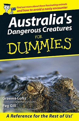 Australia's Dangerous Creatures for Dummies By Lofts, Graeme/ Gill, Peg